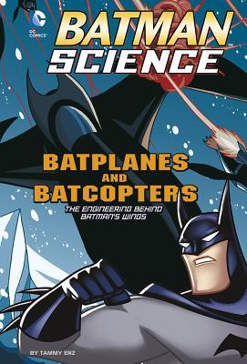 Batplanes and Batcopters: The Engineering Behind Batman's Wings (Batman Science) Cover Image