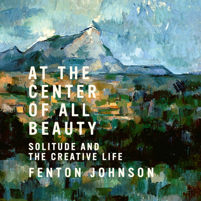 At the Center of All Beauty: Solitude and the Creative Life Cover Image