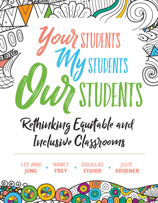 Your Students, My Students, Our Students: Rethinking Equitable and Inclusive Classrooms Cover Image