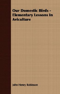 Our Domestic Birds - Elementary Lessons in Aviculture Cover Image