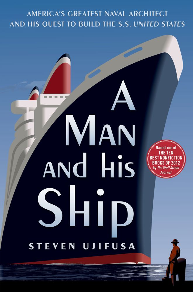 A Man and His Ship: America's Greatest Naval Architect and His Quest to Build the SS United States Cover Image