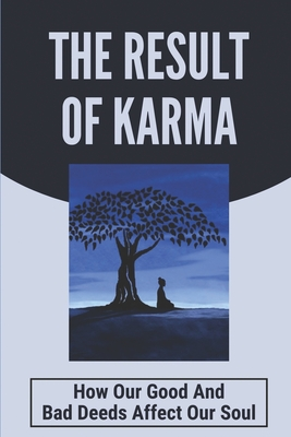 The Result Of Karma: How Our Good And Bad Deeds Affect Our Soul: Weak Ego Characteristics Cover Image