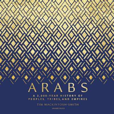 Arabs: A 3,000-Year History of Peoples, Tribes, and Empires Cover Image