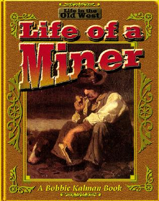 The Life of a Miner (Life in the Old West) Cover Image