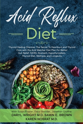 Acid Reflux Diet: Thyroid Healing: Discover The Secret To Heartburn and Thyroid Cure with the Acid Watcher Diet Plan For Better Gut Reli Cover Image