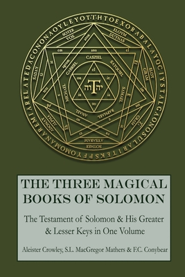 The Three Magical Books of Solomon: The Greater and Lesser Keys & The Testament of Solomon Cover Image