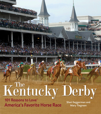The Kentucky Derby: 101 Reasons to Love America's Favorite Horse Race Cover Image