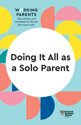 Doing It All as a Solo Parent (HBR Working Parents Series) Cover Image