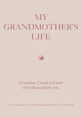 My Grandmother's Life: Grandma, I Want to Know Everything About You - Give to Your Grandmother to Fill in with Her Memories and Return to You as a Keepsake (Creative Keepsakes #4) Cover Image