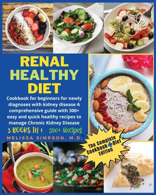 Renal Healthy Diet: 3 Books in 1: COOKBOOK + DIET EDITION - Cookbook for beginners for newly diagnoses with kidney disease A comprehensive Cover Image