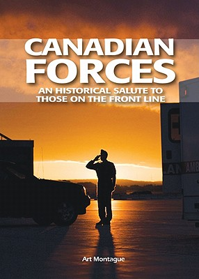 Canadian Forces: An Historical Salute to Those on the Front Line Cover Image