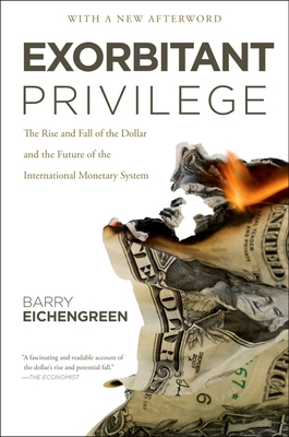 Exorbitant Privilege: The Rise and Fall of the Dollar and the Future of the International Monetary System Cover Image