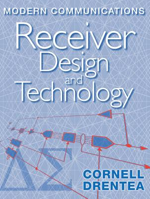 Modern Communications Receiver Design and Technology (Artech House Intelligence and Information Operations) Cover Image