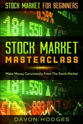 Stock Market For Beginners: STOCK MARKET MASTERCLASS: Make Money Consistently From The Stock Market Cover Image