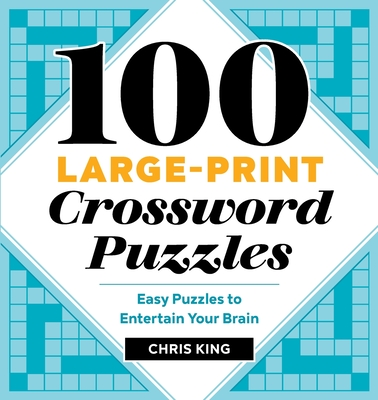 100 Large-Print Crossword Puzzles: Easy Puzzles to Entertain Your Brain Cover Image