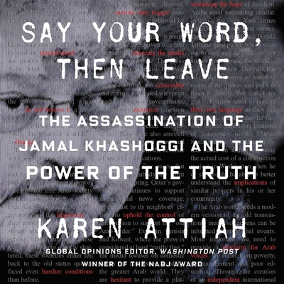 Say Your Word, Then Leave Lib/E: The Assassination of Jamal Khashoggi and the Power of the Truth Cover Image
