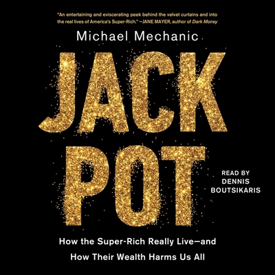 Jackpot: How the Super-Rich Really Live―and How Their Wealth Harms Us All Cover Image