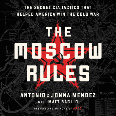 The Moscow Rules Lib/E: The Secret CIA Tactics That Helped America Win the Cold War Cover Image