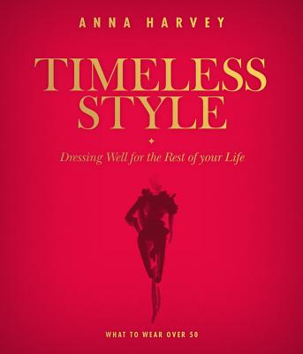 Timeless Style: What to Wear Over 50: Dressing Well for the Rest of Your Life Cover Image
