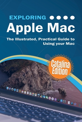 Exploring Apple Mac Catalina Edition: The Illustrated, Practical Guide to Using your Mac Cover Image
