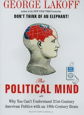 The Political Mind: Why You Can't Understand 21st-Century American Politics with an 18th-Century Brain Cover Image