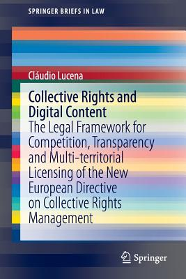 Collective Rights and Digital Content: The Legal Framework for Competition, Transparency and Multi-Territorial Licensing of the New European Directive (Springerbriefs in Law) Cover Image