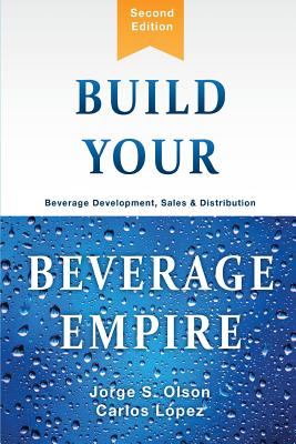 Build Your Beverage Empire: Beverage Development, Sales and Distribution Cover Image