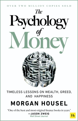 The Psychology of Money - Hardback: Timeless Lessons on Wealth, Greed, and Happiness Cover Image