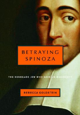 Betraying Spinoza: The Renegade Jew Who Gave Us Modernity Cover Image