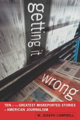 Getting It Wrong: Ten of the Greatest Misreported Stories in American Journalism Cover Image