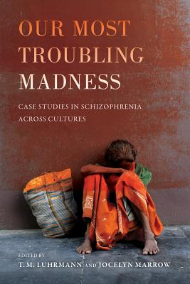 Our Most Troubling Madness: Case Studies in Schizophrenia across Cultures (Ethnographic Studies in Subjectivity #11) Cover Image