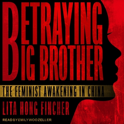 Betraying Big Brother Lib/E: The Feminist Awakening in China Cover Image