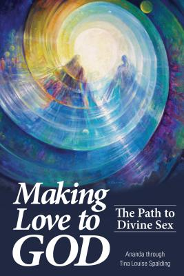 Making Love to God: The Path to Divine Sex Cover Image