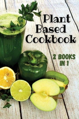 PLANT BASED COOKBOOK - This Book Contains 2 Manuscripts ! (English Language Edition): If you want to learn how to significantly improve your health an Cover Image