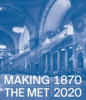 Making The Met, 1870-2020 Cover Image