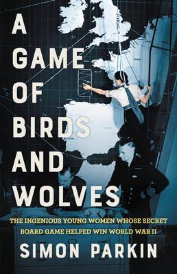 A Game of Birds and Wolves: The Ingenious Young Women Whose Secret Board Game Helped Win World War II Cover Image