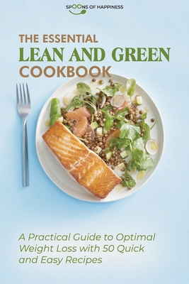 The Essential Lean and Green Cookbook: A Practical Guide to Optimal Weight Loss with 50 Quick and Easy Recipes Cover Image