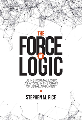 The Force of Logic: Using Formal Logic as a Tool in the Craft of Legal Argument Cover Image