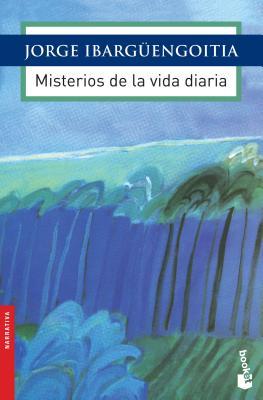 Misterios de La Vida Diaria: El Escritor Revisa En Estos Textos Con Intensidad Sarcastica Las Elecciones, Los Costos de La Educacion En Mexico, Las Cover Image