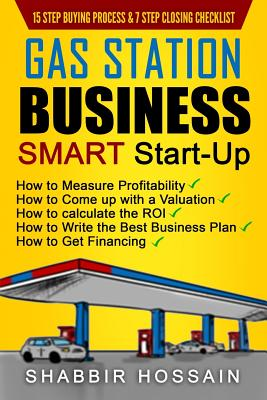 Gas Station Business Smart Start-Up: How to Measure Profitability, How to Come Up with a Valuation, How to Calculate the ROI, How to Write the Best Bu Cover Image
