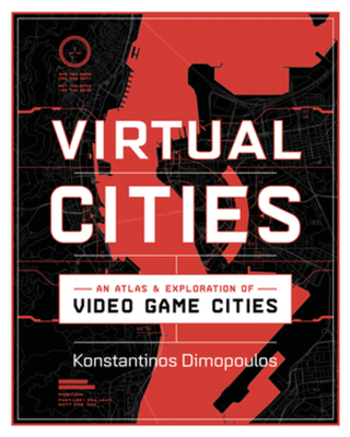 Virtual Cities: An Atlas & Exploration of Video Game Cities Cover Image