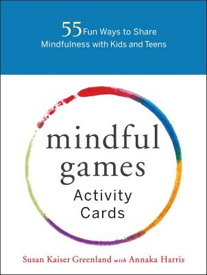 Mindful Games Activity Cards: 55 Fun Ways to Share Mindfulness with Kids and Teens Cover Image