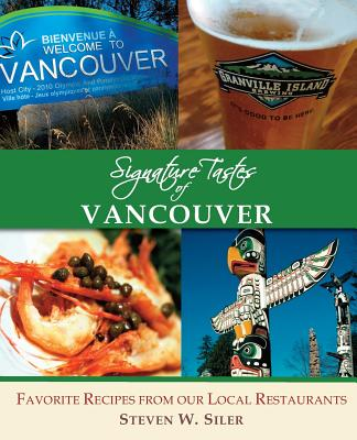 Signature Tastes of Vancouver: Favorite Recipes of our Local Restaurants Cover Image