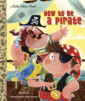 How to Be a Pirate (Little Golden Book) Cover Image