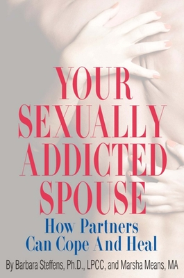 Your Sexually Addicted Spouse: How Partners Can Cope and Heal Cover Image