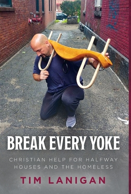 Break Every Yoke: Christian Help for Halfway Houses and the Homeless Cover Image