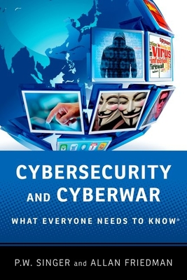 Cybersecurity and Cyberwar: What Everyone Needs to Know(r) Cover Image