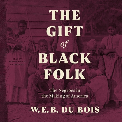 The Gift of Black Folk Lib/E: The Negroes in the Making of America Cover Image