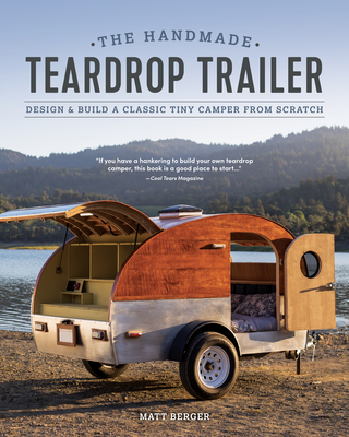 The Handmade Teardrop Trailer: Design & Build a Classic Tiny Camper from Scratch Cover Image