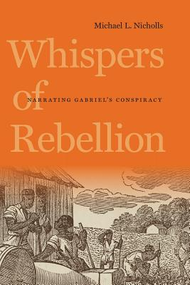 Whispers of Rebellion: Narrating Gabriel's Conspiracy (Carter G. Woodson Institute) Cover Image